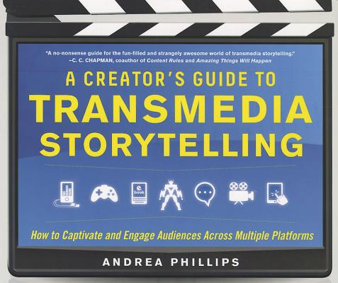 A Creator's Guide to Transmedia Storytelling By Phillips, Andrea